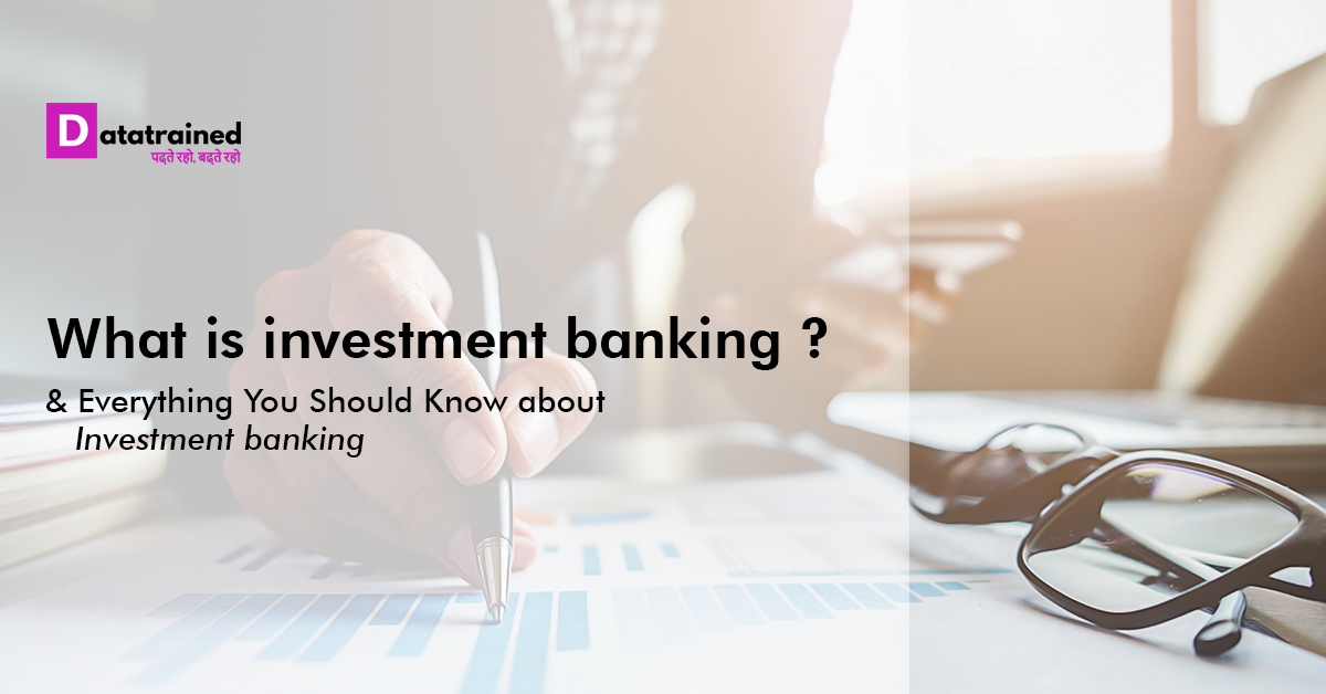 What is Investment Banking? & Everything You Should Know about investment banking?