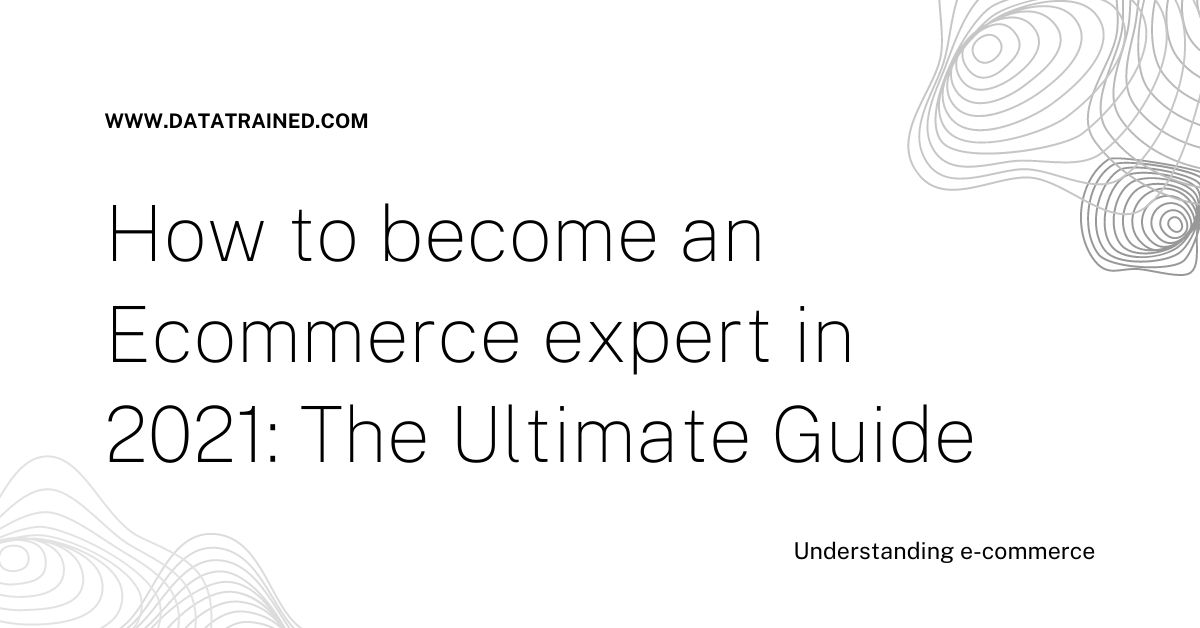 How to become an Ecommerce expert in 2021