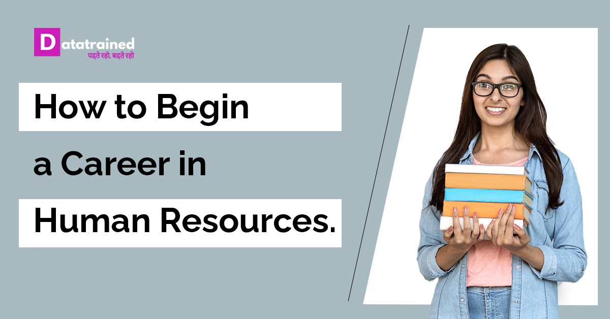 How to Begin a Career in Human Resources - The ultimate Guide