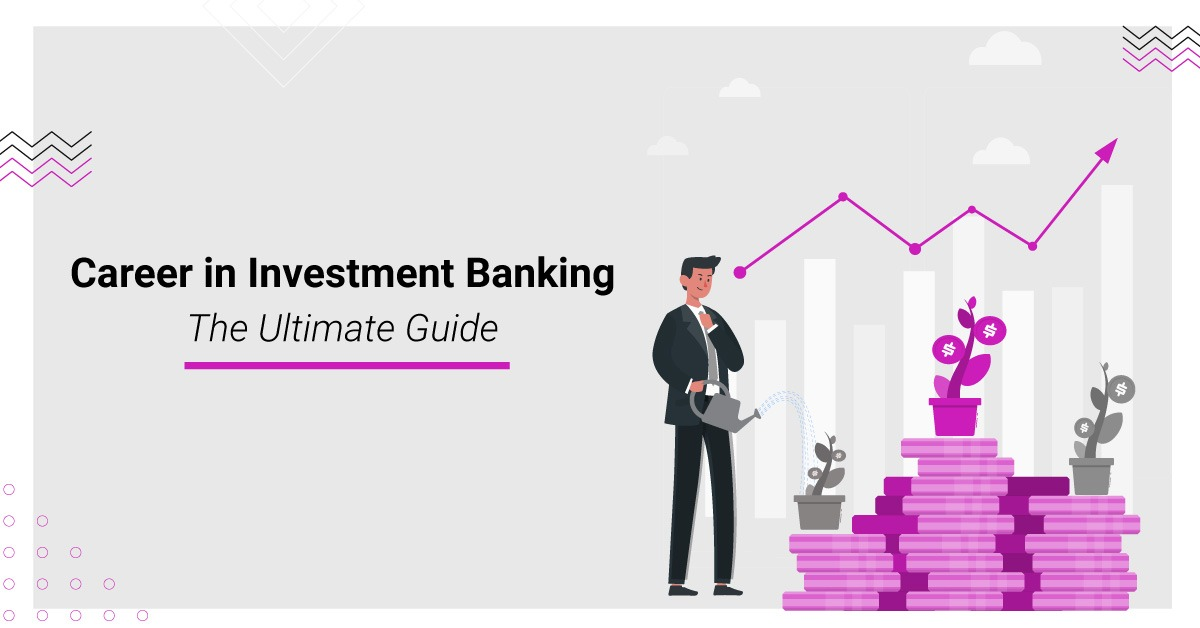 Career in Investment Banking: The Ultimate Guide