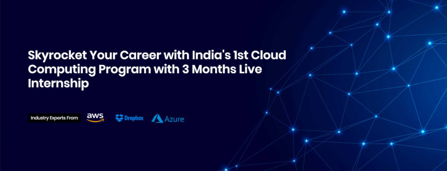 Skyrocket Your Career with India's 1st Cloud Computing Program with 3 Months Live Internship